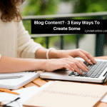Blog Content? – 3 Easy Ways To Create Some