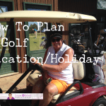How To Plan A Golf Vacation/Holiday