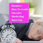 Boomers - How To Avoid Internet Marketing Burn Out