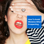 How To Avoid Mistakes When Prospecting