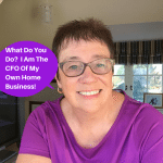 What Do You Do? I Am The CFO Of My Own Home Business!