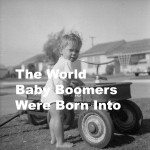 The World Baby Boomers Were Born Into