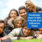 Facebook: How To Win Friends And Influence Them