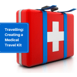 Travelling: Creating a Medical Travel Kit