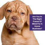 Are You In The Right Frame Of Mind For A Home Business
