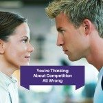 You're Thinking About Competition All Wrong