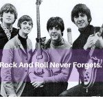 Rock And Roll Never Forgets.