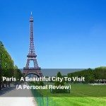 Paris – A Beautiful City To Visit (A Personal Review)