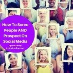 How To Serve People AND Prospect On Social Media
