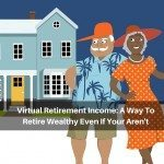 Virtual Retirement Income: A Way To Retire Wealthy Even If Your Aren't
