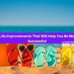 3 Life Improvements That Will Help You Be More Successful