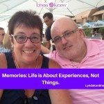 Memories:  Life Is About Experiences, Not Things.