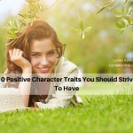 10 Positive Character Traits You Should Strive To Have