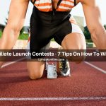 Affiliate Launch Contests – 7 Tips On How To Win