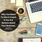 Why You Need To Hire A Coach If You Are Serious About Your Business.