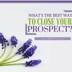 Whats The Best Way To Close Your Prospect?