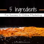 5 Ingredients For Success In Online Marketing