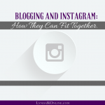 Blogging And Instagram – How They Can Fit Together