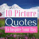 10 Picture Quotes To Inspire Your Day