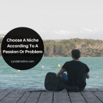 Choose A Niche According To A Passion Or Problem