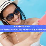 Facebook Live: Get Noticed And Increase Your Audience