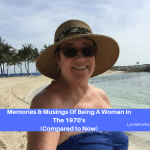Memories & Musings Of Being A Woman In The 1970's, Compared To Now