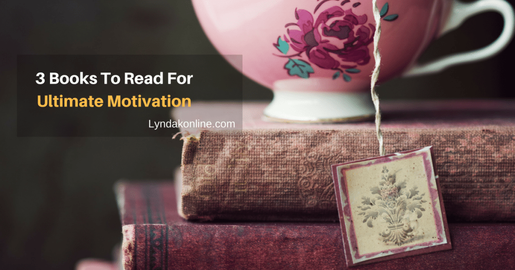 3 Books To Read For Ultimate Motivation