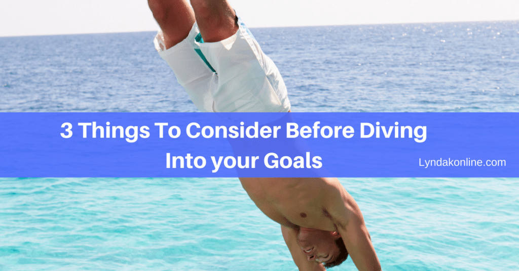3 Things To Consider Before Diving Into your Goals