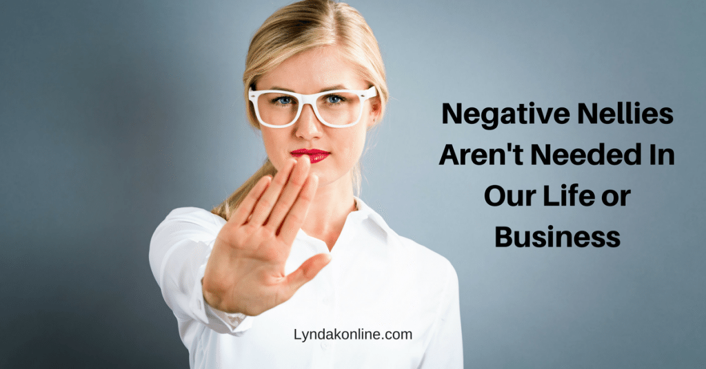 Negative Nellies Aren't Needed In Our Life or Business