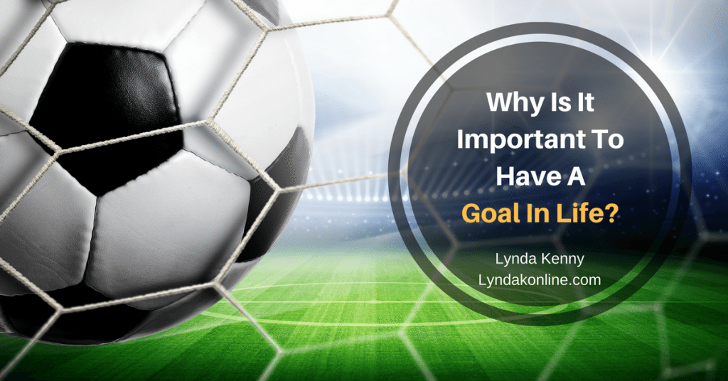 Why Is It Important To Have A Goal In Life?
