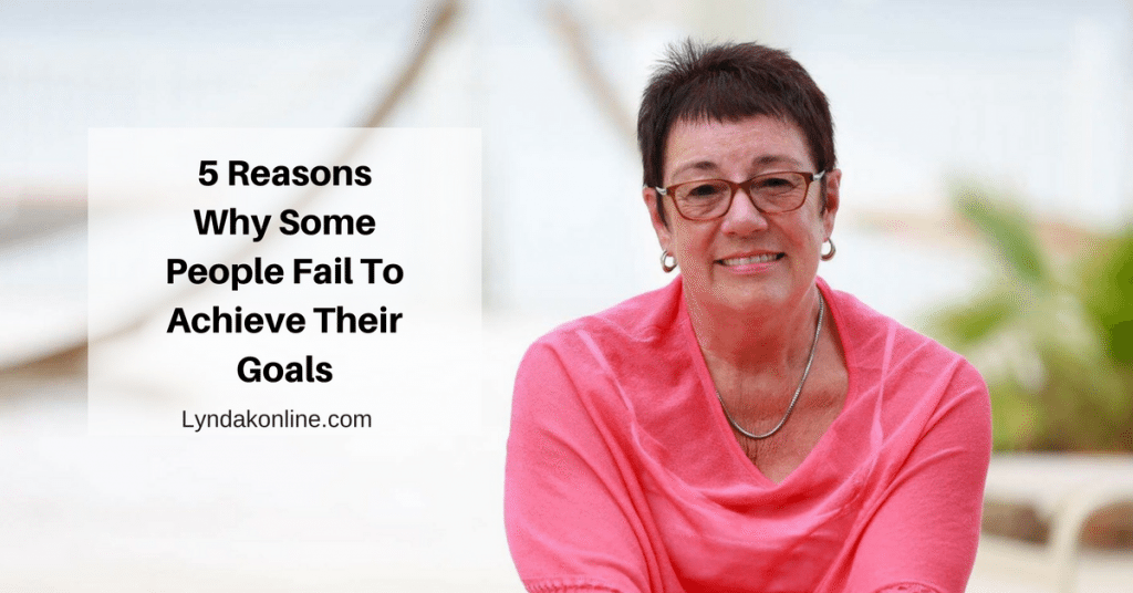 5 Reasons Why Some People Fail To Achieve Their Goals