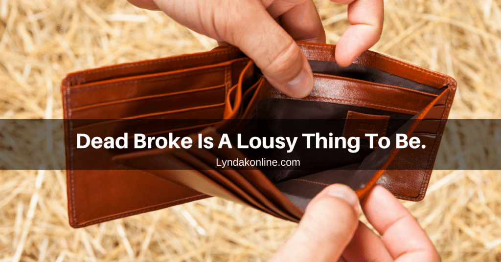 Dead Broke Is A Lousy Thing To Be.