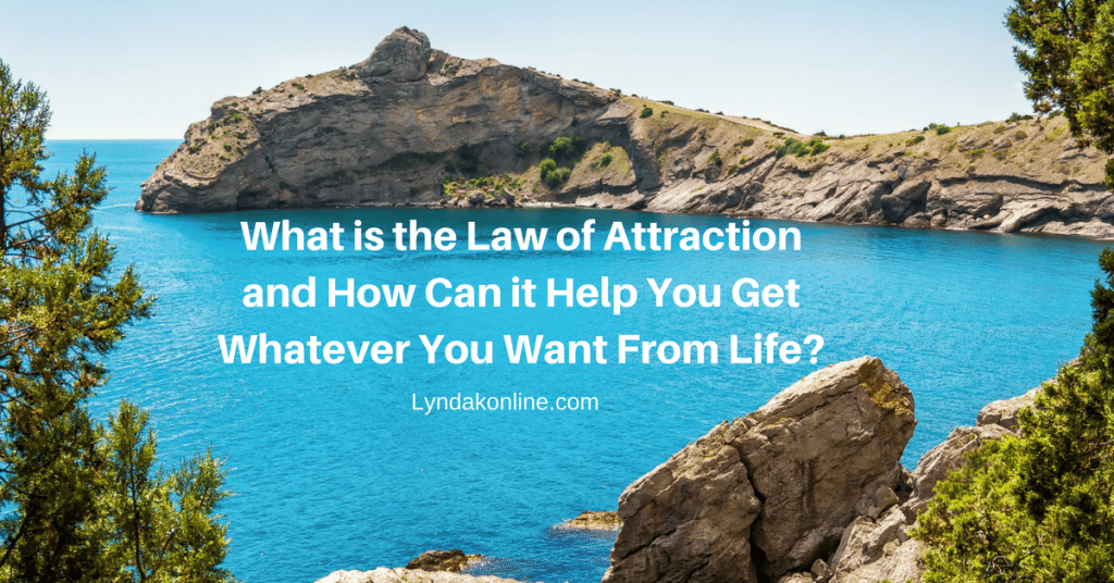 What is the Law of Attraction and How Can it Help You Get Whatever You Want From Life?