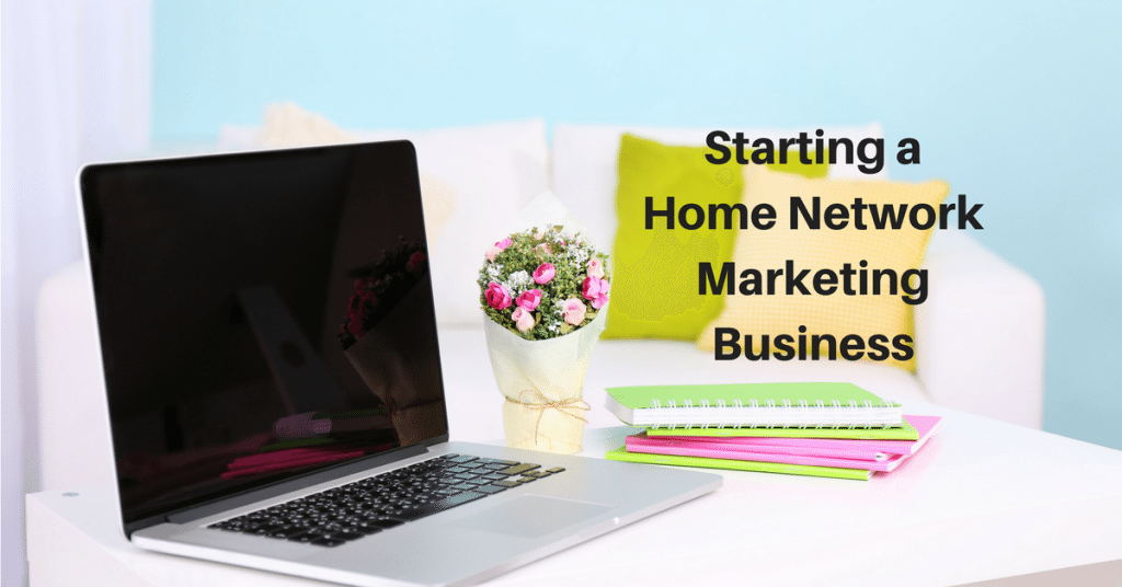 Starting a Home Network Marketing Business