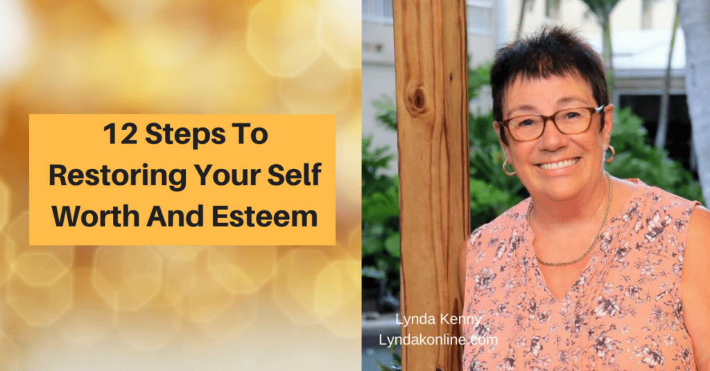 12 Steps To Restoring Your Self Worth And Esteem.