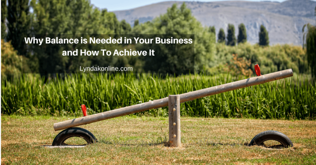 Why Balance is Needed in Your Business and How To Achieve It