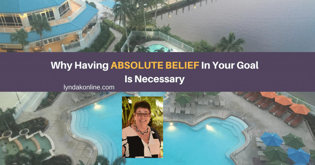 Why Having Absolute Belief In Your Goal Is Necessary