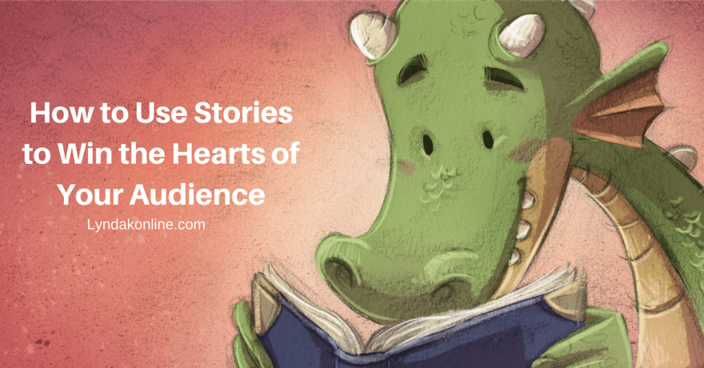 How to Use Stories to Win the Hearts of Your Audience