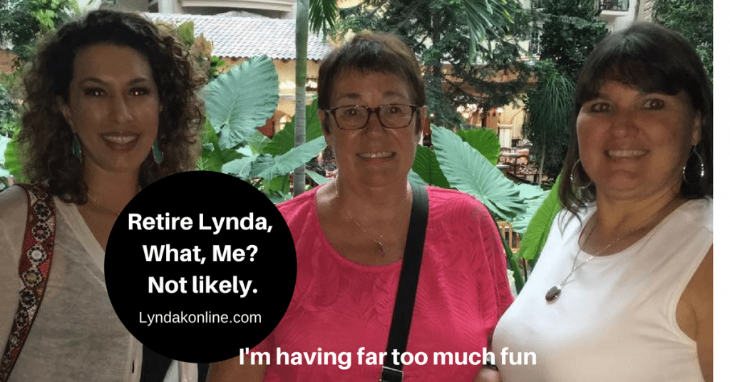 Retire Lynda. What, Me? Not Likely