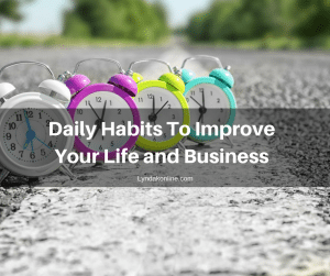 Daily Habits To Improve Your Life and Business