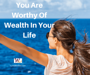 You are worthy of wealth in your life