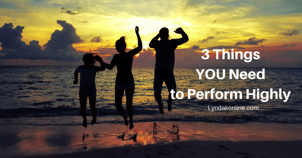 3 Things You Need to Perform Highly