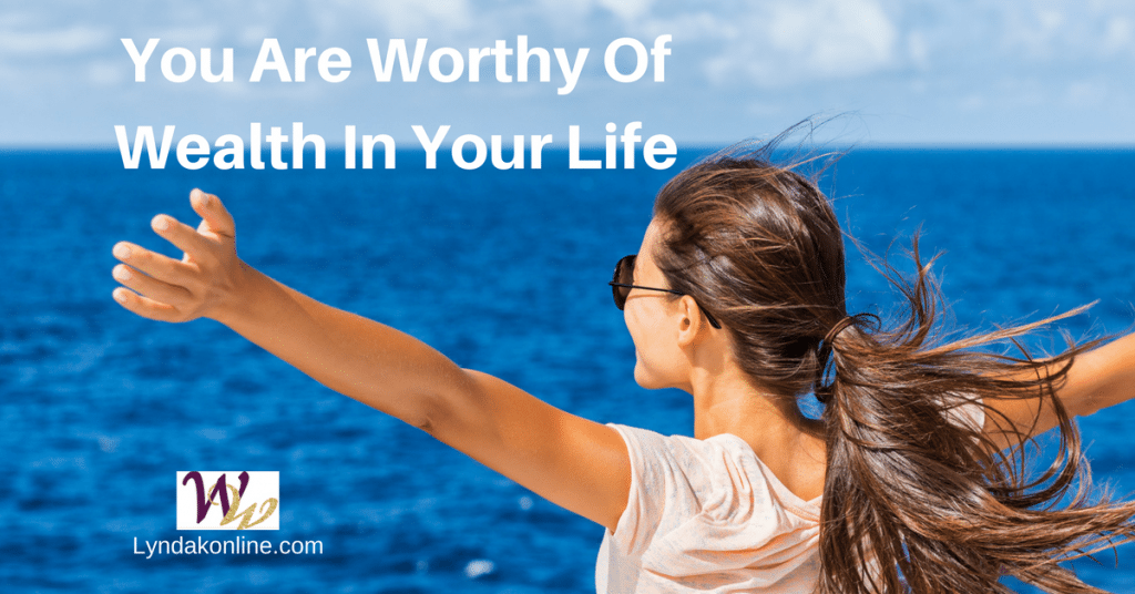 You Are Worthy Of Wealth In Your Life.