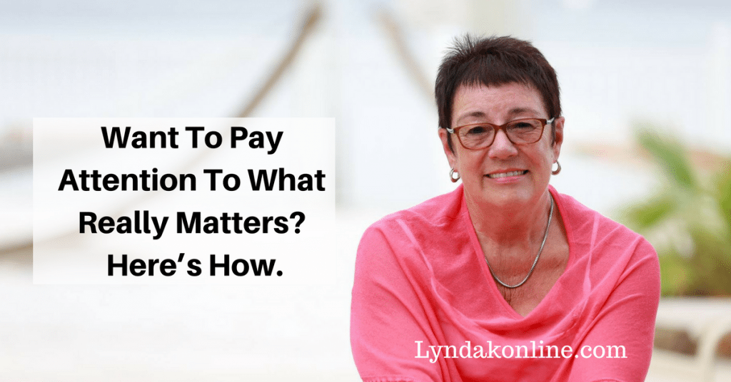Want To Pay Attention To What Really Matters?  Here's How.