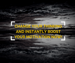 Change Your Thinking And Instantly Boost Your Motivation Now!