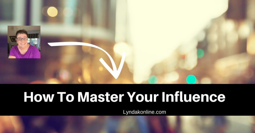 How To Master Your Influence