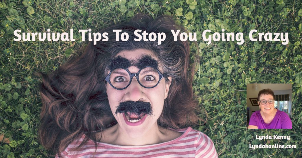 Survival Tips To Stop You Going Crazy