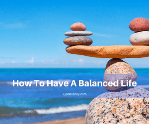 How To Have A Balanced Life