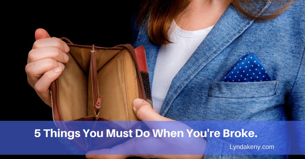 5 Things You Must Do When You're Broke.