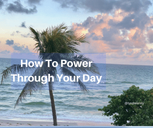 Power Through Your Day